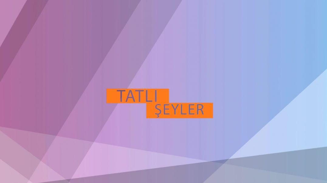 TATLI ŞEYLER 5.BÖLÜM