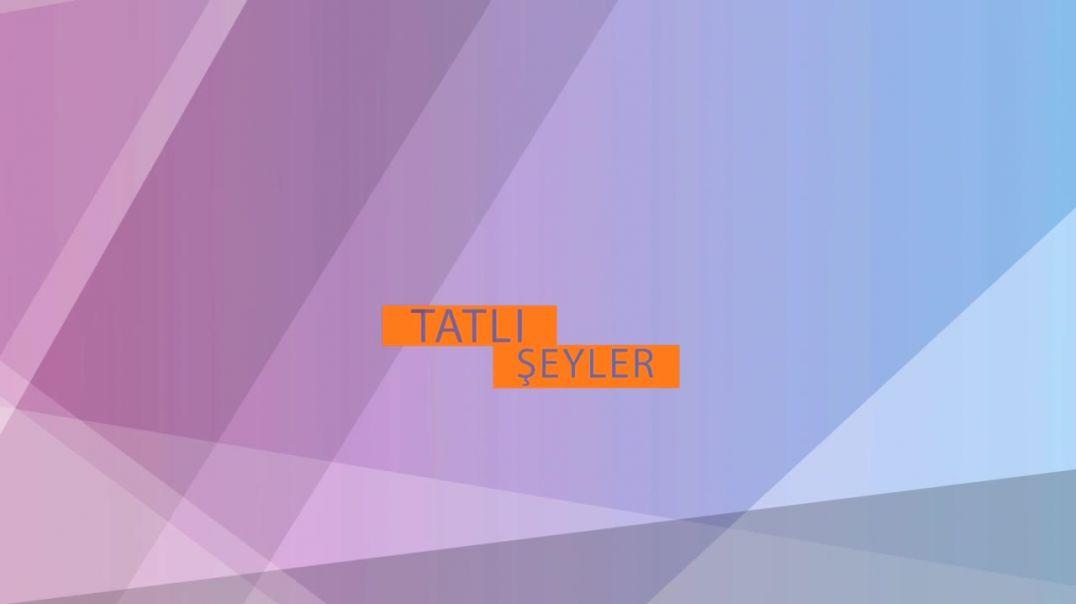 TATLI ŞEYLER 3.BÖLÜM