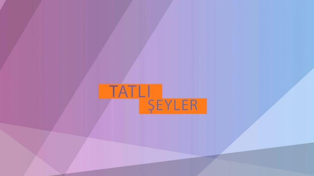 TATLI ŞEYLER 4.BÖLÜM