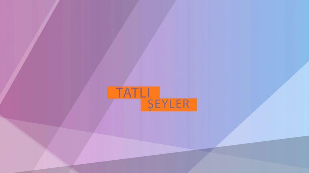 TATLI ŞEYLER 2.BÖLÜM
