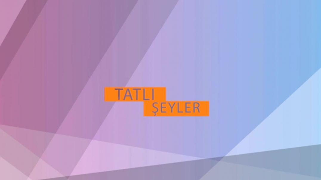 TATLI ŞEYLER 6.BÖLÜM