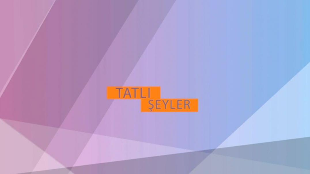 TATLI ŞEYLER 7.BÖLÜM
