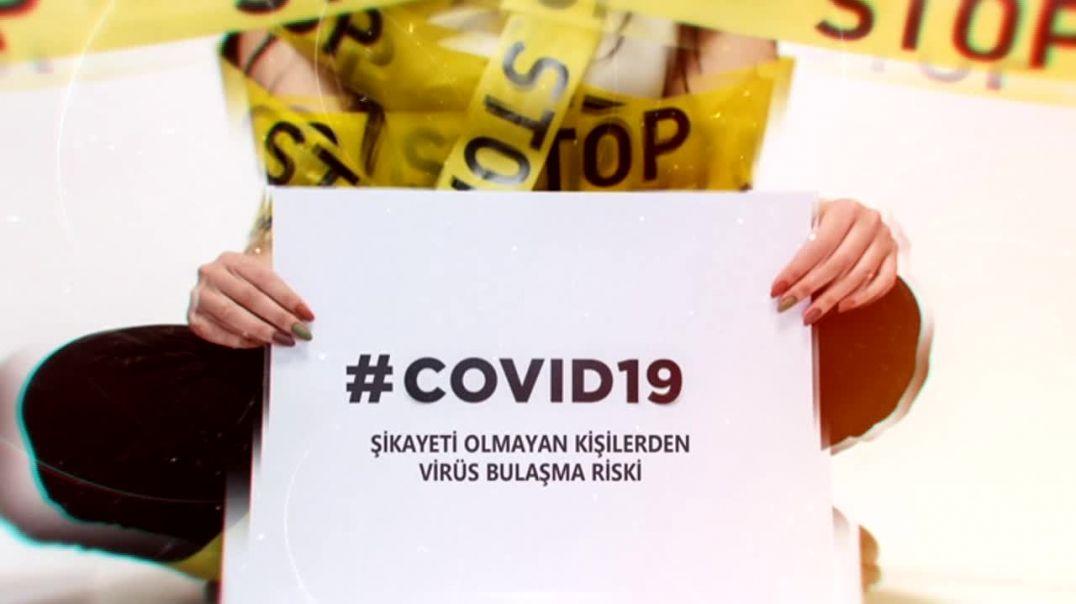 COVID-19 ŞİKAYETİ OLMAYAN KİŞİLERDEN VİRÜS BULAŞMA RİSKİ